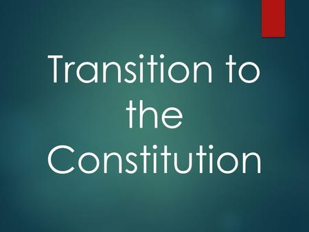 Transition to the Constitution. Vocabulary  Articles of Confederation  Ratification  The Great Compromise  Federalists  Anti-Federalists.