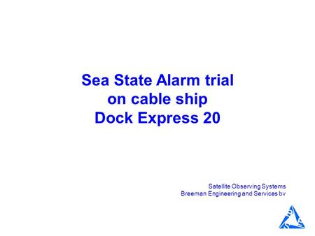 Sea State Alarm trial on cable ship Dock Express 20 Satellite Observing Systems Breeman Engineering and Services bv.