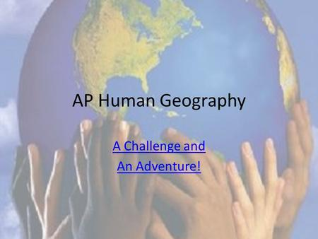 AP Human Geography A Challenge and An Adventure!.