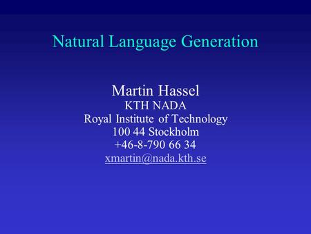 Natural Language Generation Martin Hassel KTH NADA Royal Institute of Technology 100 44 Stockholm +46-8-790 66 34