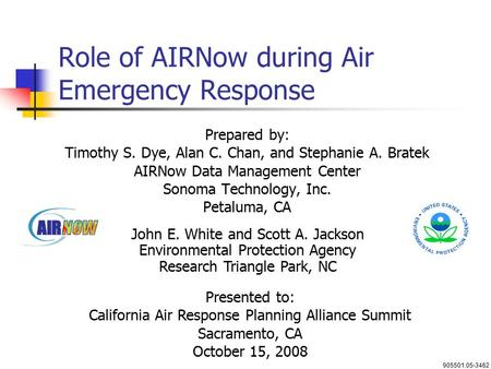 Role of AIRNow during Air Emergency Response Prepared by: Timothy S. Dye, Alan C. Chan, and Stephanie A. Bratek AIRNow Data Management Center Sonoma Technology,