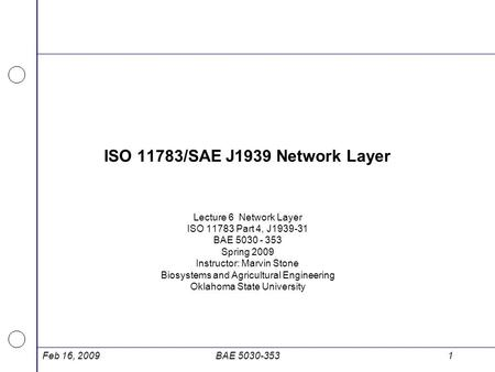 ISO 11783/SAE J1939 Network Layer Lecture 6 Network Layer ISO 11783 Part 4, J1939-31 BAE 5030 - 353 Spring 2009 Instructor: Marvin Stone Biosystems and.