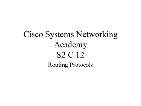 Cisco Systems Networking Academy S2 C 12 Routing Protocols.