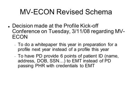 MV-ECON Revised Schema Decision made at the Profile Kick-off Conference on Tuesday, 3/11/08 regarding MV- ECON  To do a whitepaper this year in preparation.