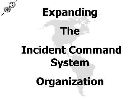 Expanding The Incident Command System Organization.