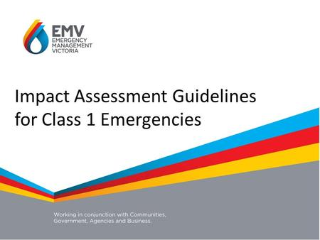 Impact Assessment Impact Assessment Guidelines for Class 1 Emergencies.