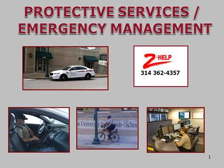 314 362-4357 1. Major Services Provided Other Services  PATROL CAMPUS  SAFETY ESCORTS  CRIME PREVENTION  CRIMINAL INVESTIGATIONS  EMERGENCY FIRST.