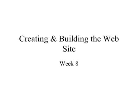 Creating & Building the Web Site Week 8. Objectives Planning web site development Initiation of the project Analysis for web site development Designing.