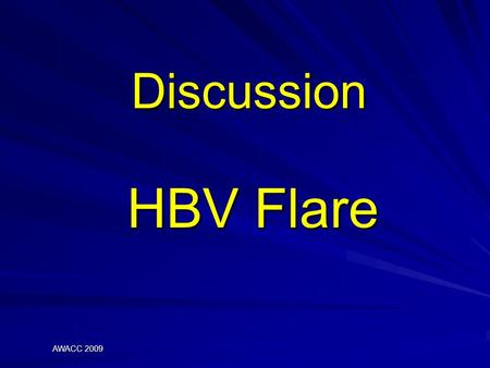 Discussion HBV Flare AWACC 2009. Pathogenesis of HBV CLDx Hepatic damage  predominantly immune mediated - cytotoxic T cells HBV specific peptides presented.