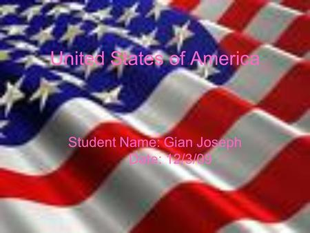 United States of America Student Name: Gian Joseph Date: 12/3/09.