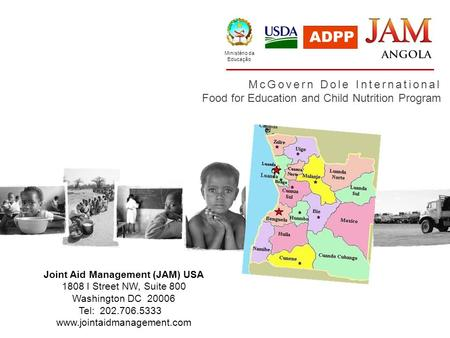 McGovern Dole International Food for Education and Child Nutrition Program Ministério da Educação Joint Aid Management (JAM) USA 1808 I Street NW, Suite.