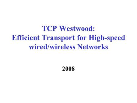 TCP Westwood: Efficient Transport for High-speed wired/wireless Networks 2008.
