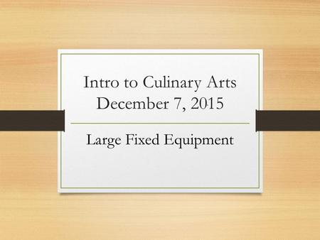 Intro to Culinary Arts December 7, 2015 Large Fixed Equipment.