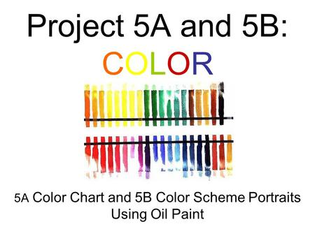Project 5A and 5B: COLOR 5A Color Chart and 5B Color Scheme Portraits Using Oil Paint.