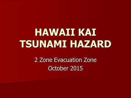 HAWAII KAI TSUNAMI HAZARD 2 Zone Evacuation Zone October 2015.
