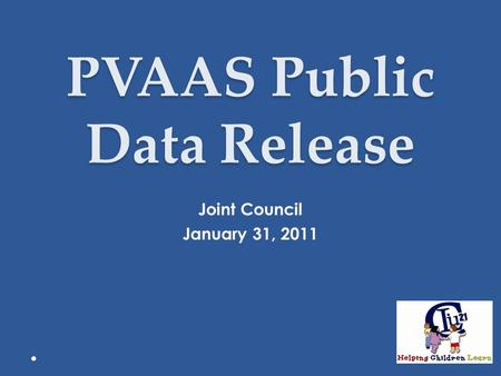 PVAAS Public Data Release Joint Council January 31, 2011 1.