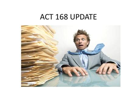 ACT 168 UPDATE. This presentation is intended for informational purposes only and is not intended to provide legal advice. Agency personnel should consult.