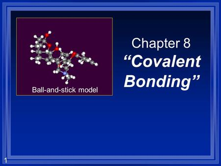 "1 Chapter 8 ""Covalent Bonding"" Ball-and-stick model."