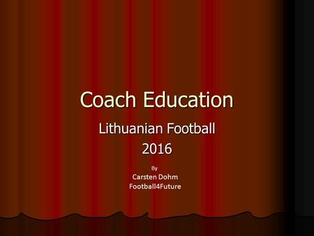Coach Education Lithuanian Football 2016 By Carsten Dohm Football4Future.