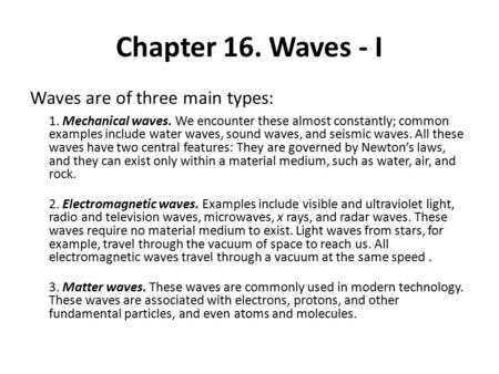 Chapter 16. Waves - I Waves are of three main types: