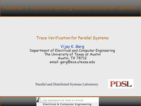 Parallel and Distributed Systems Laboratory Paradise: A Toolkit for Building Reliable Concurrent Systems Trace Verification for Parallel Systems Vijay.