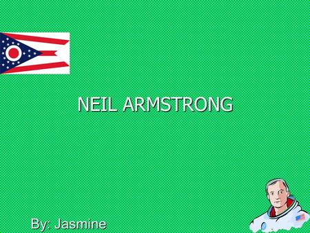 By: Jasmine NEIL ARMSTRONG Background info Mr. Neil Armstrong was the first man to walk on the moon. However, it all started when he was born in Wapakoneta,