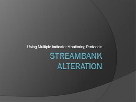 Using Multiple Indicator Monitoring Protocols. What is MIM Streambank Alteration?  The number of lines on the plot that intercept hoof prints, hoof shears.