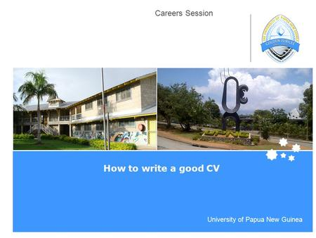 Life Impact | The University of Adelaide University of Papua New Guinea Careers Session How to write a good CV.