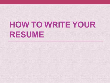 HOW TO WRITE YOUR RESUME. An Overview What is a resume? The purpose of a resume The focus of resume writing Sections in Resumes Different ways for writing.