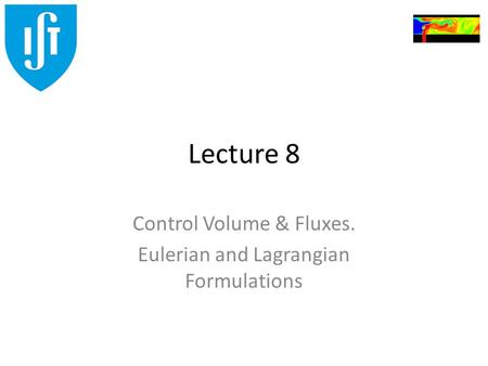Lecture 8 Control Volume & Fluxes. Eulerian and Lagrangian Formulations.