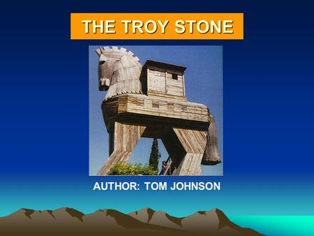 AUTHOR: TOM JOHNSON THE TROY STONE SETTING Present-day Troy in Turkey In Real Life Troy 2,000 Years Ago In Mark's Dream.