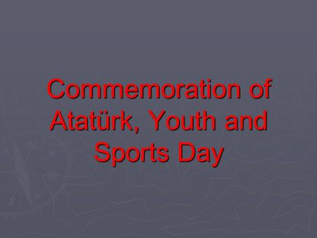Commemoration of Atatürk, Youth and Sports Day.