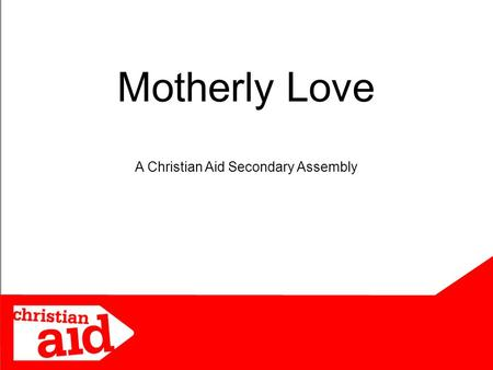 Motherly Love A Christian Aid Secondary Assembly.