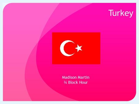 Turkey Madison Martin ¾ Block Hour. Geography 1 Turkey owns 301,382 sq. miles of land Latitude: 39.56 Longitude: 32.52 Unevenly divided between Europe.