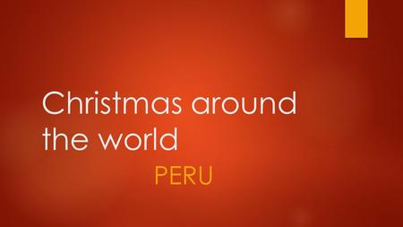 Christmas around the world PERU. Peru is located in South America  Peru is located in South America.  Capital: Lima  3 official languages: Spanish,