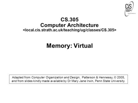 CS.305 Computer Architecture Memory: Virtual Adapted from Computer Organization and Design, Patterson & Hennessy, © 2005, and from slides kindly made available.