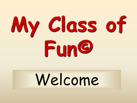 My Class of Fun© Welcome This is a sampler of the type of activities offers to teachers and students. Please, come in My Class of Fun©
