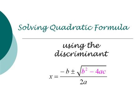 Solving Quadratic Formula using the discriminant.