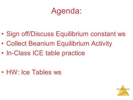 Agenda: Sign off/Discuss Equilibrium constant ws