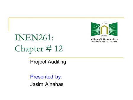 INEN261: Chapter # 12 Project Auditing Presented by: Jasim Alnahas.