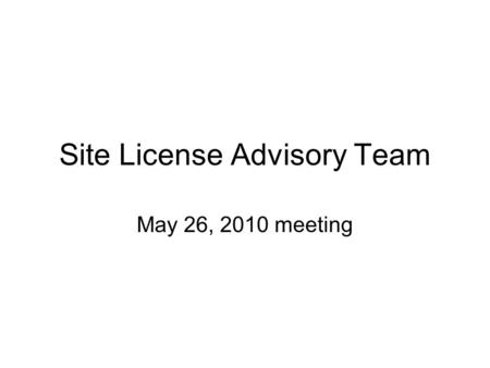 Site License Advisory Team May 26, 2010 meeting. Agenda PGP Renewal Microsoft Renewal –Campus Agreement Renewal –ECAL Uplift –Reseller Discussion –Software.