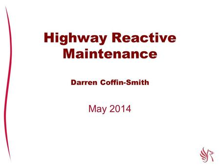 Highway Reactive Maintenance Darren Coffin-Smith May 2014.