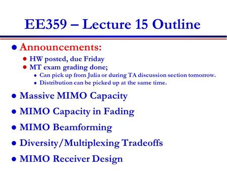EE359 – Lecture 15 Outline Announcements: HW posted, due Friday MT exam grading done; l Can pick up from Julia or during TA discussion section tomorrow.