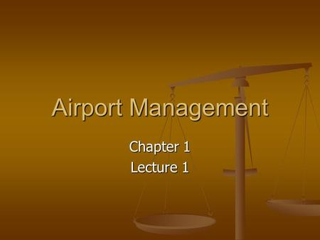 Airport Management Chapter 1 Lecture 1. The airport-airway system: a historical perspective December 17, 1903 December 17, 1903 Development of civil airports.