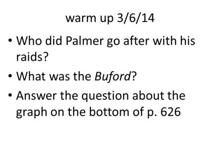Warm up 3/6/14 Who did Palmer go after with his raids? What was the Buford? Answer the question about the graph on the bottom of p. 626.
