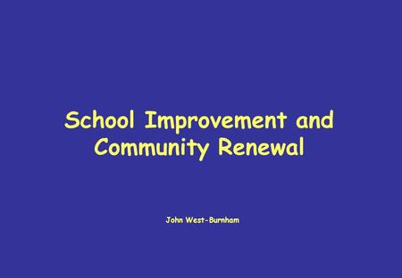 School Improvement and Community Renewal John West-Burnham.