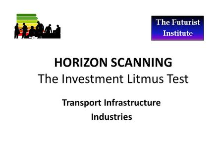 HORIZON SCANNING The Investment Litmus Test Transport Infrastructure Industries.