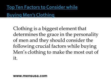 Clothing is a biggest element that determines the grace in the personality of men and they should consider the following crucial factors while buying Men's.