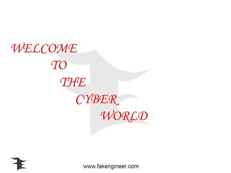 www.fakengineer.com WELCOME TO THE CYBER WORLD www.fakengineer.com PRESENTATION ON CYBER CRIME Presented by Chandan kumar Regd no--0711016009.