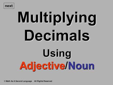 Multiplying Decimals © Math As A Second Language All Rights Reserved next Using Adjective/Noun.